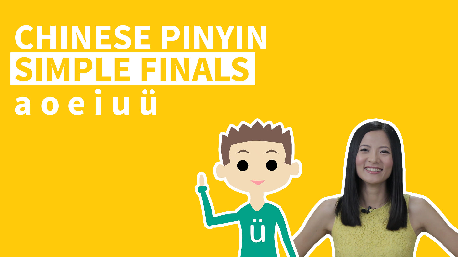 +Video Chinese Pinyin Simple Finals a o e i u ü are the basic Pinyin Vowels. Learn and pracitce listening quizzes, tackling the Pinyin u with two dots!